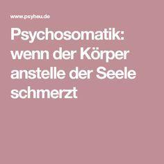 Psychosomatik: wenn der Körper anstelle der Seele schmerzt