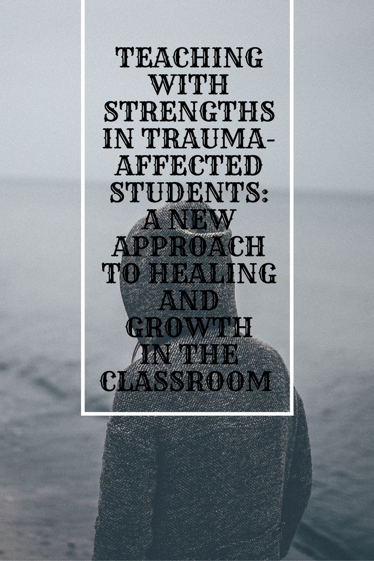 Strengthbased Approach To Traumasensitive Classrooms
