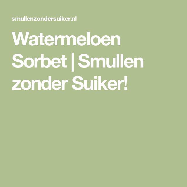 Watermeloen Sorbet   Smullen zonder Suiker!