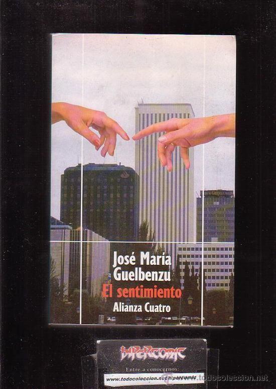 El sentimiento / José María Guelbenzu  L/Bc 860 GUE sen http://almena.uva.es/search~S1*spi?/cl%2Fbc+860/cl+bc+860/351%2C566%2C638%2CE/frameset&FF=cl+bc+860+gue+sen&1%2C1%2C