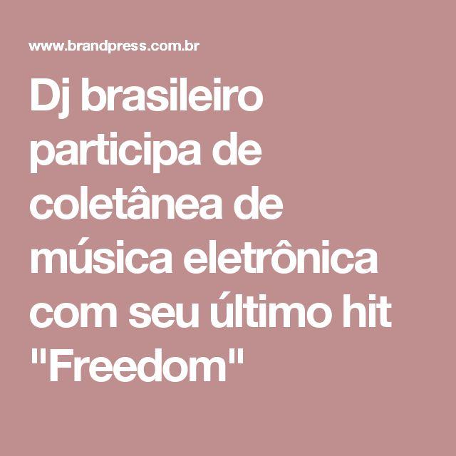 """Dj brasileiro participa de coletânea de música eletrônica com seu último hit """"Freedom"""""""