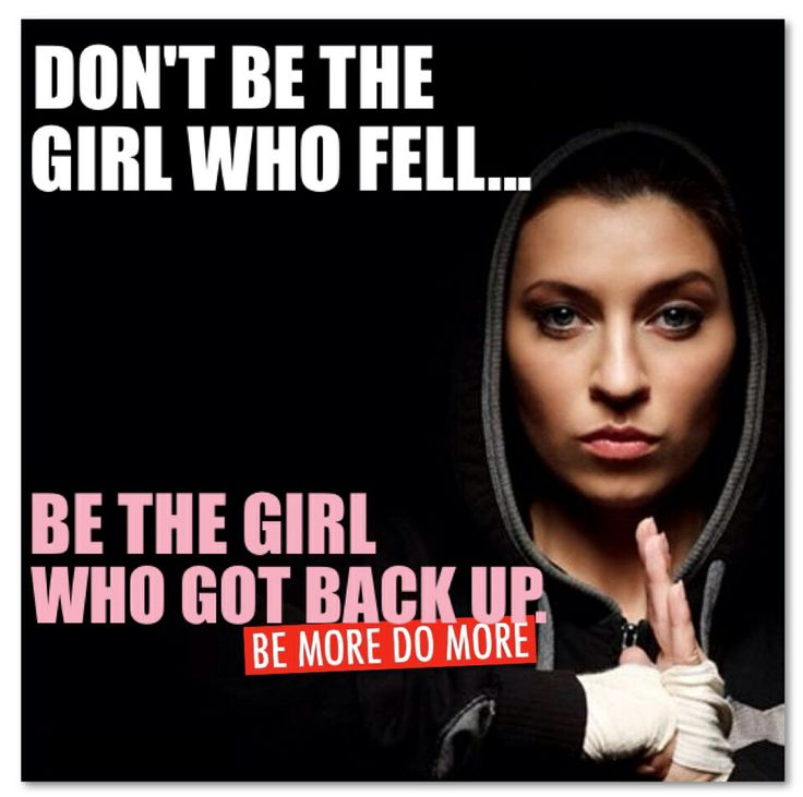 DON'T BE THE GIRL WHO FELL...BE THE GIRL WHO GOT BACK UP.