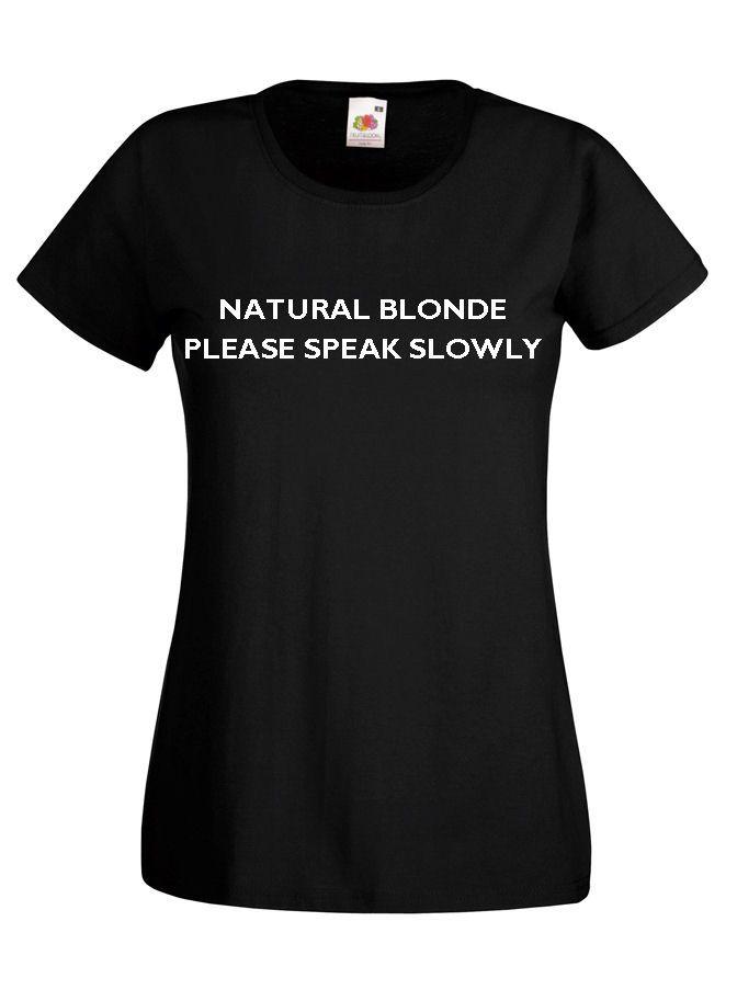 Natural #Blonde Please Speak Slowly Womens #Funny #Tshirt £11.99 #slogantshirt #ladiestshirt
