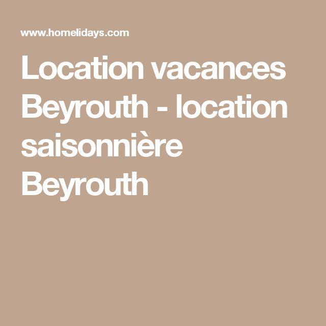 Location vacances Beyrouth - location saisonnière Beyrouth