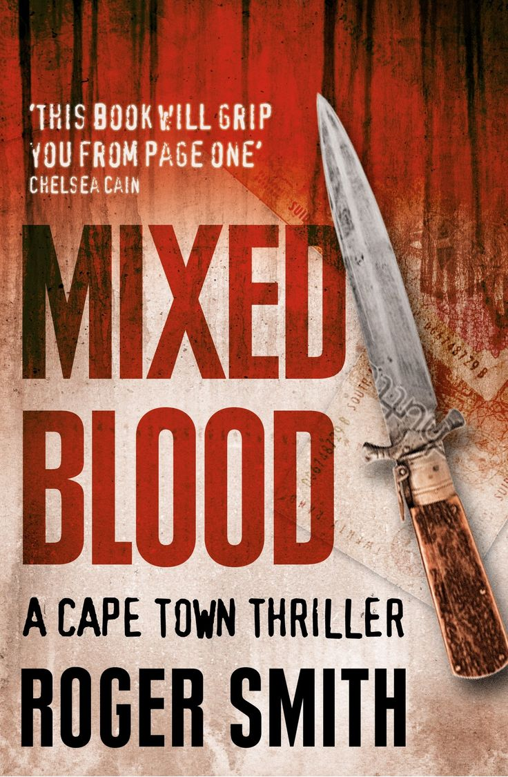 Mixed Blood by Roger Smith. Award-winning Cape Town author. Real page-turners! Hollywood movie on the way.