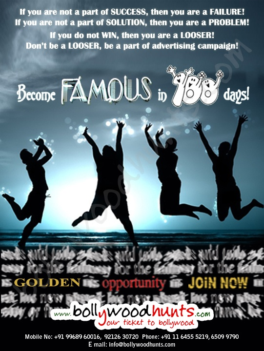 Become FAMOUS in 100 days - A Dynamic Advertising Campaign    For further details visit: http://www.bollywoodhunts.com/BecomeFamous.aspx