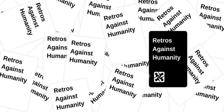 Retrospectives Against Humanity