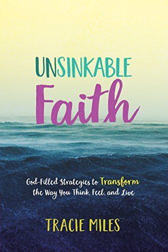 Unsinkable Faith: God-Filled Strategies to Transform the Way You Think, Feel, and Live by [Miles, Tracie]
