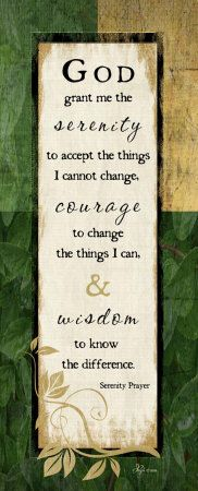 The serenity prayer is a constant replay in my mind.