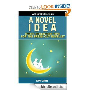 Amazon.com: A Novel Idea: Story Structure Tips for the Break-Out Novelist (Education & Reference for Writing & Publishing Fiction) eBook: Ed...