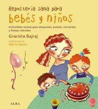 Repostería sana para bebés y niños : irresistibles recetas para desayunos, postres, meriendas y fiestas infantiles