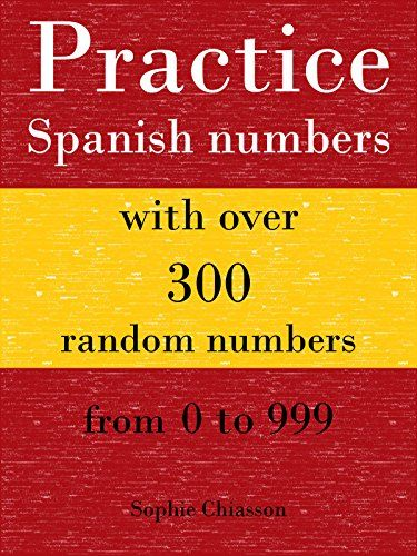 Practice Spanish numbers with over 300 random numbers from 0 to 999 (Spanish Edition) by Sophie Chiasson http://www.amazon.com/dp/B00SCPTJA2/ref=cm_sw_r_pi_dp_8NQiwb1TNVKYP