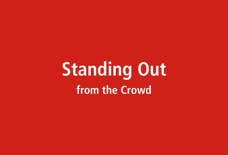 Making sure you stand out from the crowd