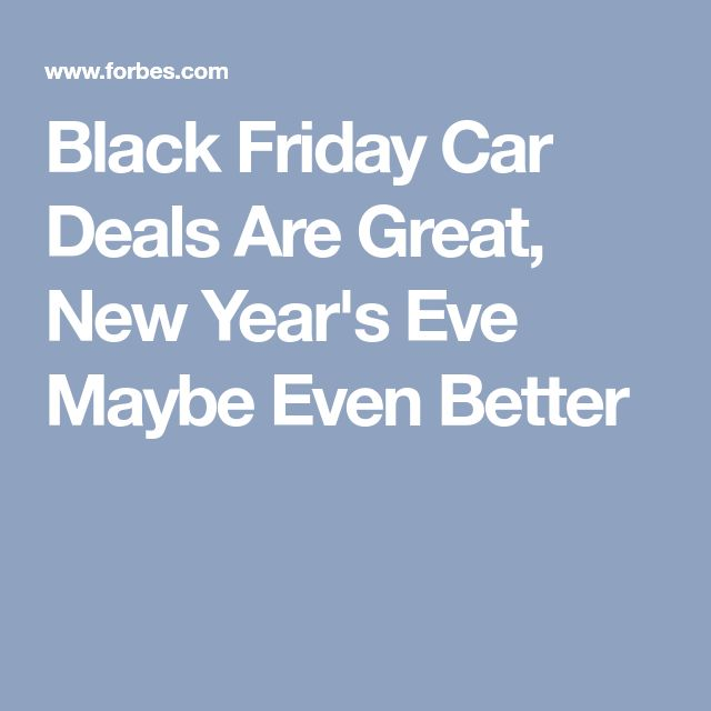 Black Friday Car Deals Are Great, New Year's Eve Maybe Even Better