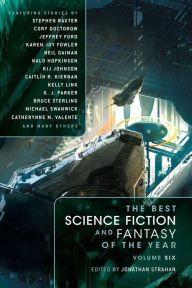 The Best Science Fiction and Fantasy of the Year: Volume Six By Collected Authors - A masterful editor presents the sixth installment of his science fiction and fantasy anthology series. Space exploration, swordplay, and excitement abound in this epic collection featuring genre titans Neil Gaiman, Kelly Link, Cory Doctorow, and many more!