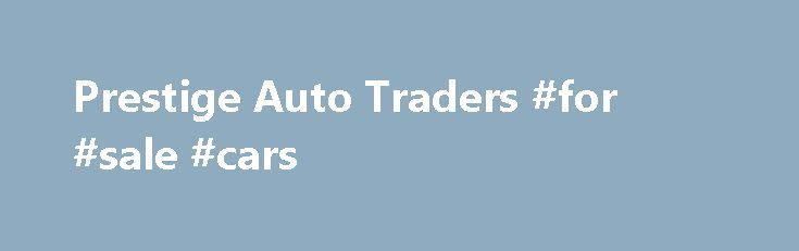 Prestige Auto Traders #for #sale #cars http://uk.remmont.com/prestige-auto-traders-for-sale-cars/  #car sales sydney # PRESTIGE AUTO TRADERS At Prestige Auto Traders, we're more than just a used luxury car dealership. Whether your passion is for BMW, Audi, Mercedes-Benz, Porsche or any other premium pre-owned brand, you'll find our impressive range. competitive prices and friendly, expert service unbeatable. Volvo, Land Rover, Lexus, Volkswagen. Whatever your heart's desire in a luxury…