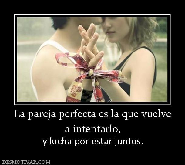 La pareja perfecta es la que vuelve a intentarlo,  y lucha por estar juntos.