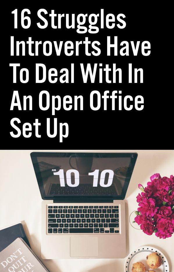 16 Struggles Introverts Have To Deal With In An Open Office Set Up