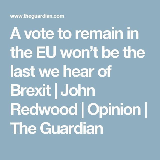 A vote to remain in the EU won't be the last we hear of Brexit | John Redwood | Opinion | The Guardian