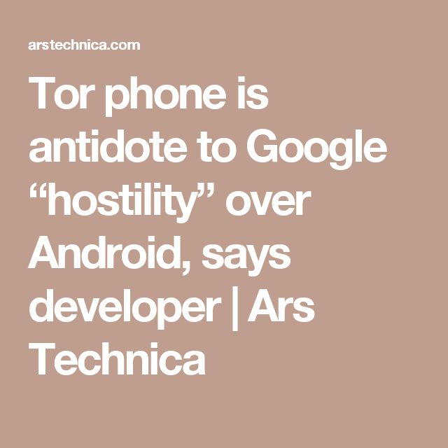 """Tor phone is antidote to Google """"hostility"""" over Android, says developer 