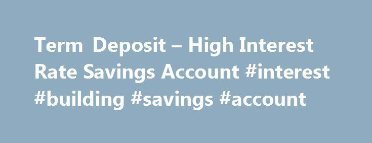 Nice Credit Card Machine: Term Deposit – High Interest Rate Savings Account #interest #building #savings...  chicago Check more at http://creditcardprocessing.top/blog/review/credit-card-machine-term-deposit-high-interest-rate-savings-account-interest-building-savings-chicago/