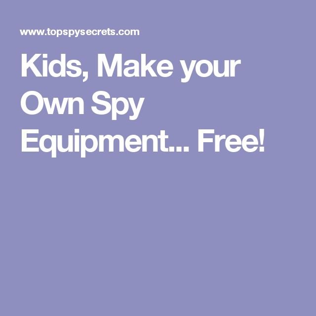 Kids, Make your Own Spy Equipment... Free!