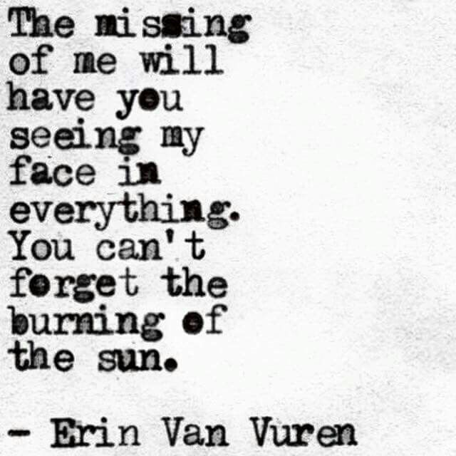 The missing of me will have you seeing my face in everything | Erin Van Vuren