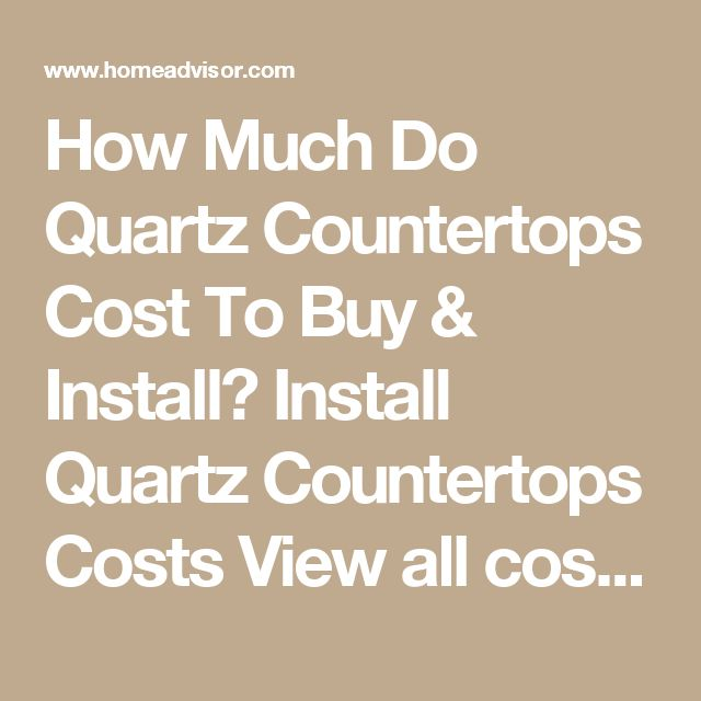 How Much Do Quartz Countertops Cost To Buy U0026 Install? Install Quartz  Countertops Costs View All Costs To Install Countertops AVERAGE ESTIMATE  $2,500 LOW ...