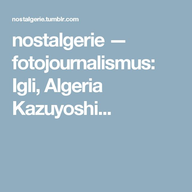 nostalgerie — fotojournalismus:   Igli, Algeria  Kazuyoshi...
