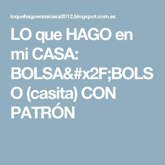 LO que HAGO en mi CASA: BOLSA/BOLSO (casita) CON PATRÓN