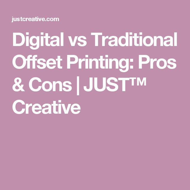 Digital vs Traditional Offset Printing: Pros & Cons | JUST™ Creative