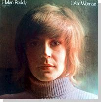 Helen Reddy's single was the song of our 1970s movement! That song meant so much to us!
