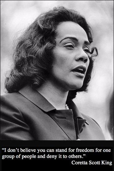 """Coretta Scott King (1927-2006), Civil rights activist, author :""""Struggle is a never ending process. Freedom is never really won, you earn it and win it in every generation."""""""