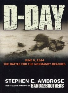 D-Day by Stephen E Ambrose