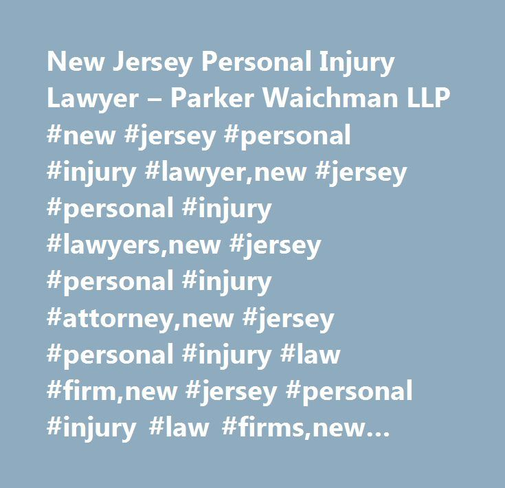 New Jersey Personal Injury Lawyer – Parker Waichman LLP #new #jersey #personal #injury #lawyer,new #jersey #personal #injury #lawyers,new #jersey #personal #injury #attorney,new #jersey #personal #injury #law #firm,new #jersey #personal #injury #law #firms,new #jersey,personal #injury, #attorney, #attorneys, #lawyer,lawyers,law #firm…