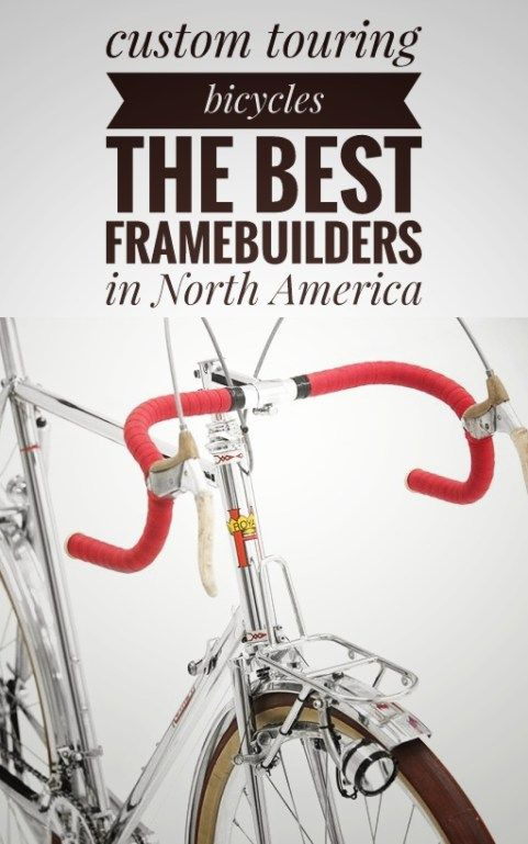 A complete list of the best custom touring bicycles framebuilders in North America. Some of the most beautiful bikes in the world. The term custom-bicycle indicates a bike handmade on order by a professional framebuilder, which perfectly fits your physical feature, being tailored according to your body measures