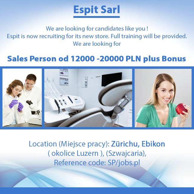 We are looking for candidates like you !   Espit is now recruiting for its new store. Full training will be provided. We are looking for Sales Person od 12000 -20000 PLN plus Bonus  Location: Zürichu, Ebikon ( okolice Luzern ). (Szwajcaria) Reference code: SP/jobs.pl