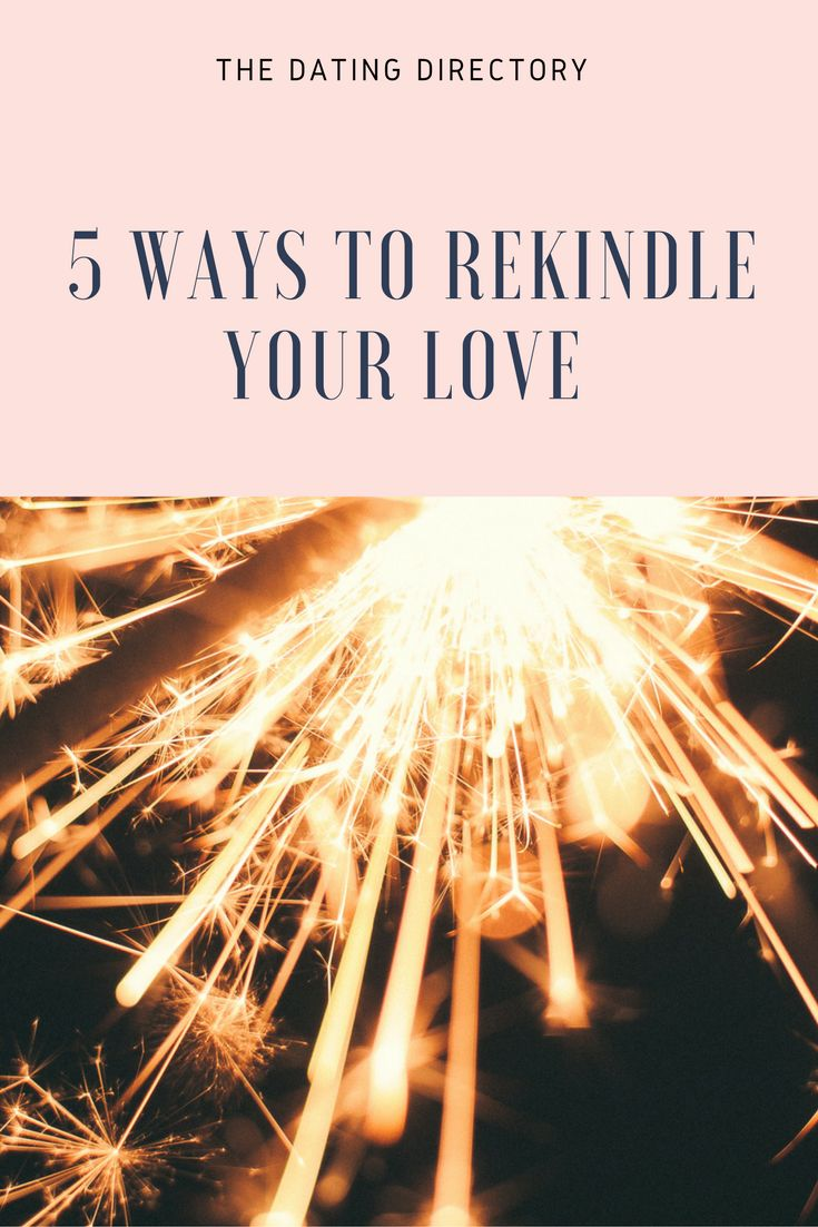 how to rekindle your love. marriage advice. dating tips. get the spark back