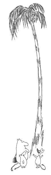 """""""-Oletteko koskaan nähneet näin kummia puita? kysyi Nipsu. -Noin kauhean pitkä varsi ja sitten ihan pieni röyhelö latvassa. Se on tyhmän näköistä, sanon minä."""" Muumit ja suuri tuhotulva"""