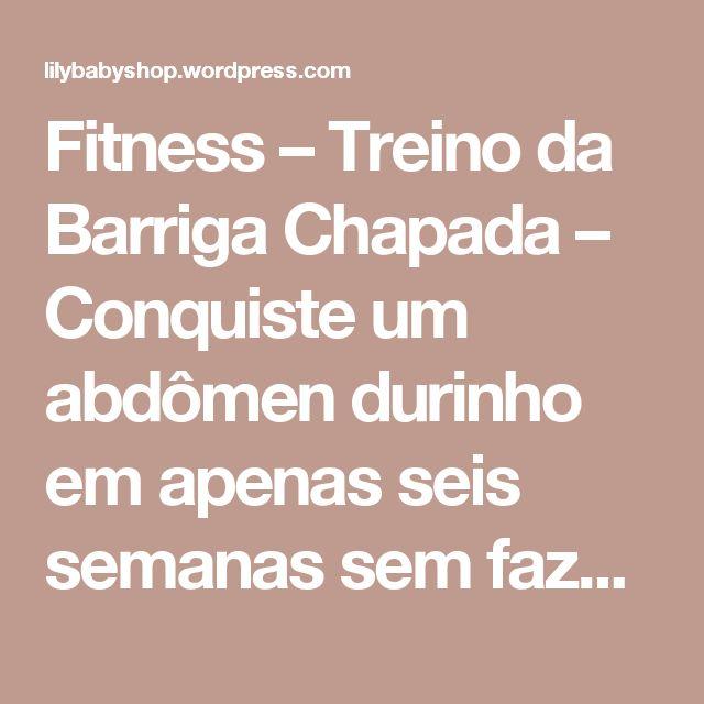 Fitness – Treino da Barriga Chapada – Conquiste um abdômen durinho em apenas seis semanas sem fazer um único abdominal – revista womens health | lilybabyshop
