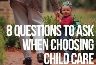 8 Questions to Ask When Choosing Child Care #parenting #safety