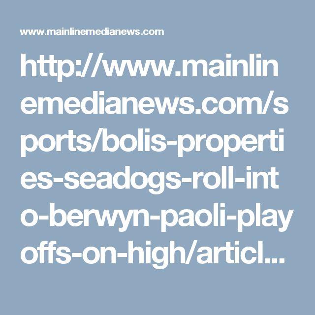 http://www.mainlinemedianews.com/sports/bolis-properties-seadogs-roll-into-berwyn-paoli-playoffs-on-high/article_f41f2d05-4e2e-5b25-b1ca-5de19c900f65.html