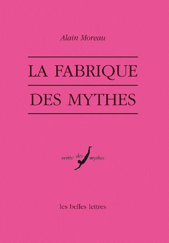 Alain Moreau, La Fabrique des mythes