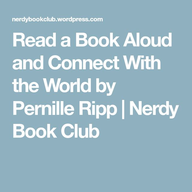Read a Book Aloud and Connect With the World by Pernille Ripp   Nerdy Book Club