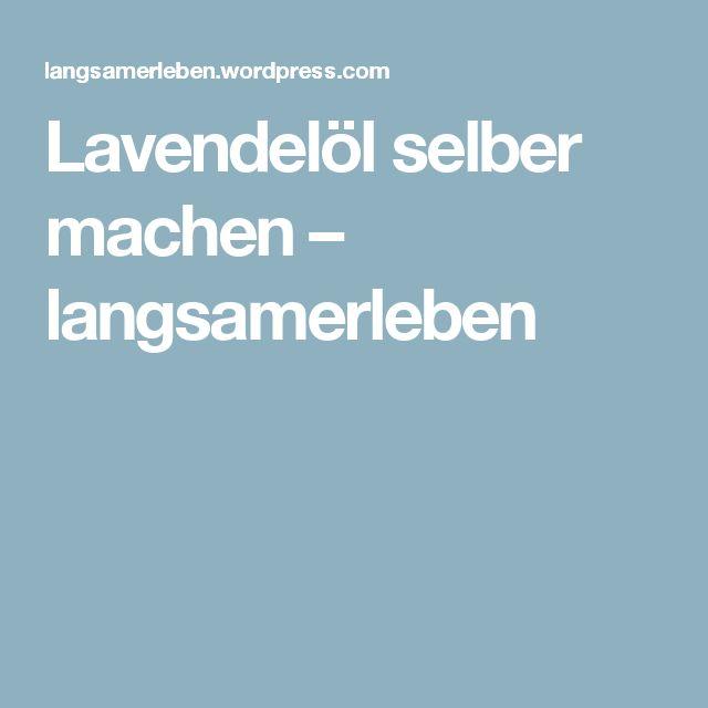 Lavendelöl selber machen – langsamerleben
