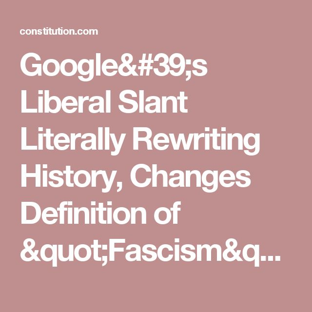 "Google's Liberal Slant Literally Rewriting History, Changes Definition of ""Fascism"" ⋆ The Constitution"