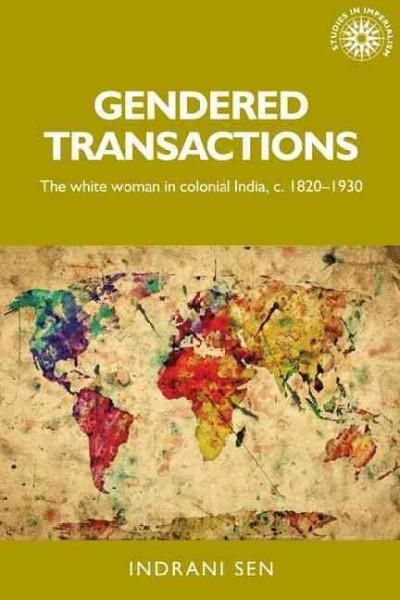 Gendered Transactions: The Woman in Colonial India C.1820-1930