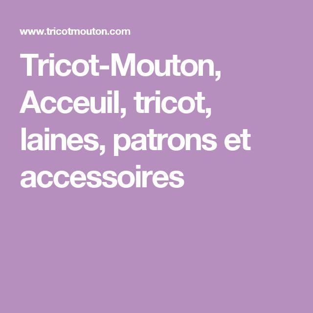 Tricot-Mouton, Acceuil, tricot, laines, patrons et accessoires
