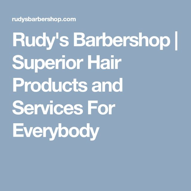 Rudy's Barbershop | Superior Hair Products and Services For Everybody