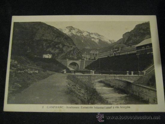 POSTAL FOTOGRAFICA DE CANFRANC, ARAÑONES: ESTACION INTERNACIONAL Y RIO ARAGON. (Postales - España - Aragón Antigua (hasta 1939) - Huesca)